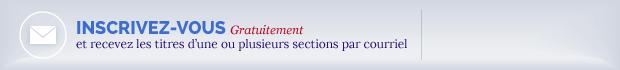 Inscrivez-vous pour recevoir les titres d'une ou plusieurs sections par courriel. C'est gratuit!