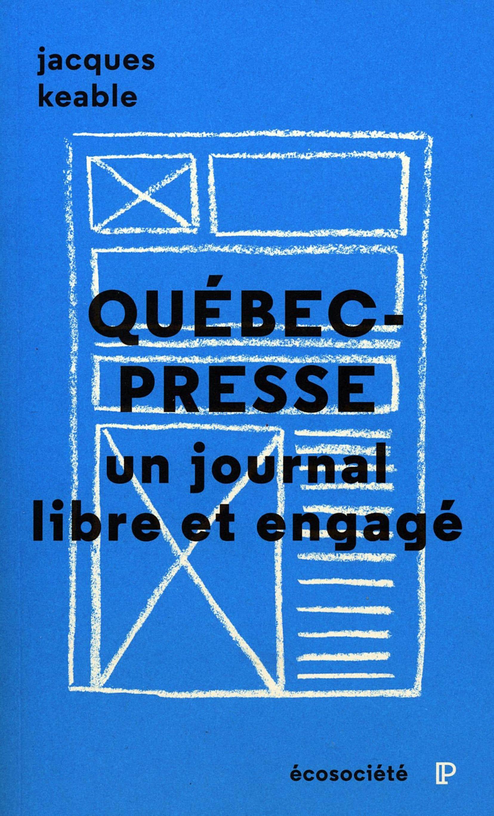 La couverture de l'ouvrage «Québec-Presse, un journal libre et engagé», deJacques Keable