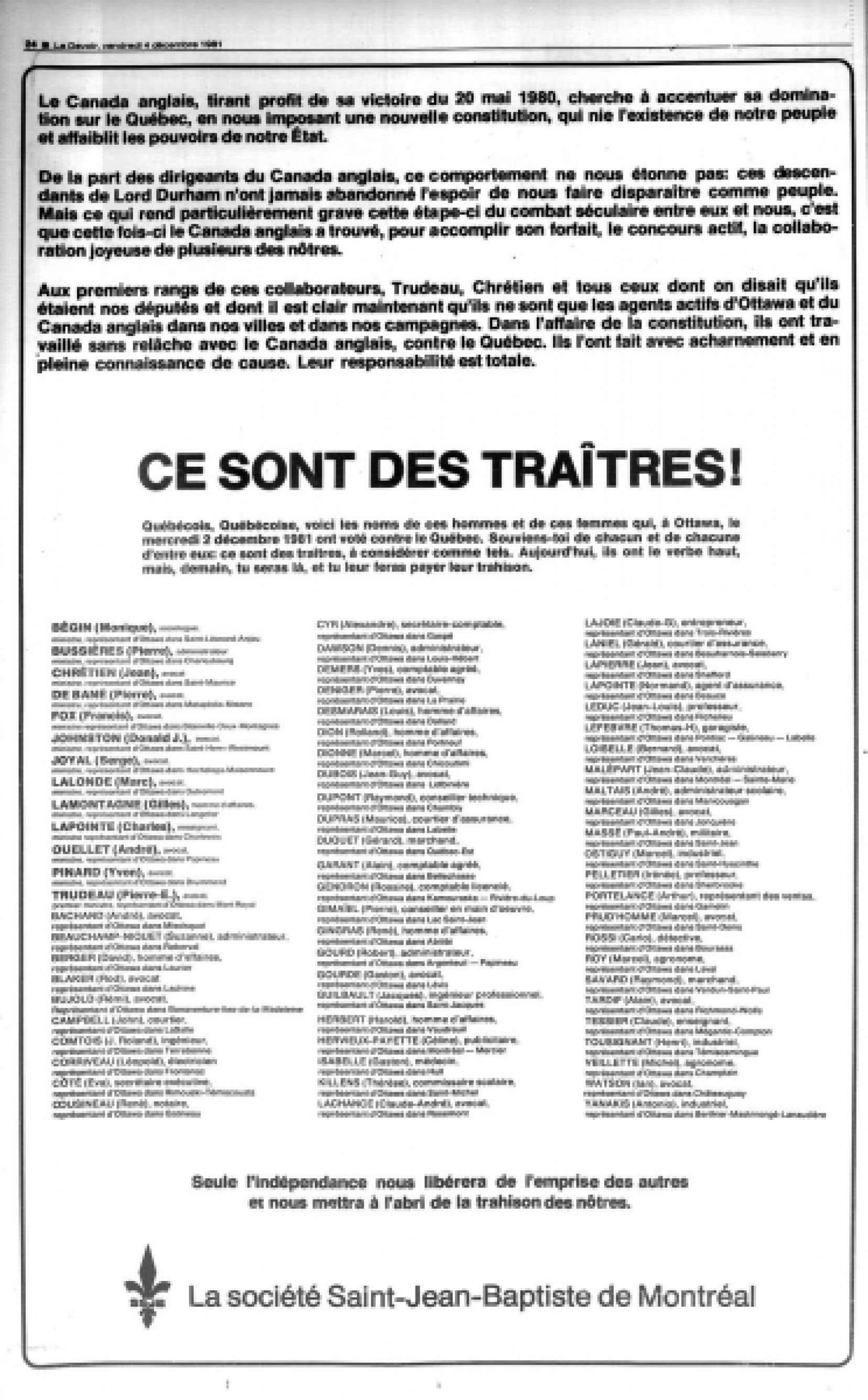 La Société Saint-Jean-Baptiste de Montréal avait stigmatisé, en gros caractères dans une pleine page de publicité publiée par Le Devoir le 4 décembre 1981, les 70 députés fédéraux du Québec qui avaient voté, deux jours plus tôt, en faveur de la résolution constitutionnelle intervenue sans l'accord du Québec, prélude au rapatriement de la Constitution canadienne l'année suivante. <br />